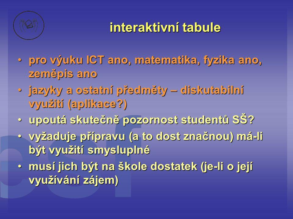 interaktivní tabule •pro výuku ICT ano, matematika, fyzika ano, zeměpis ano •jazyky a ostatní předměty – diskutabilní využití (aplikace?) •upoutá skut
