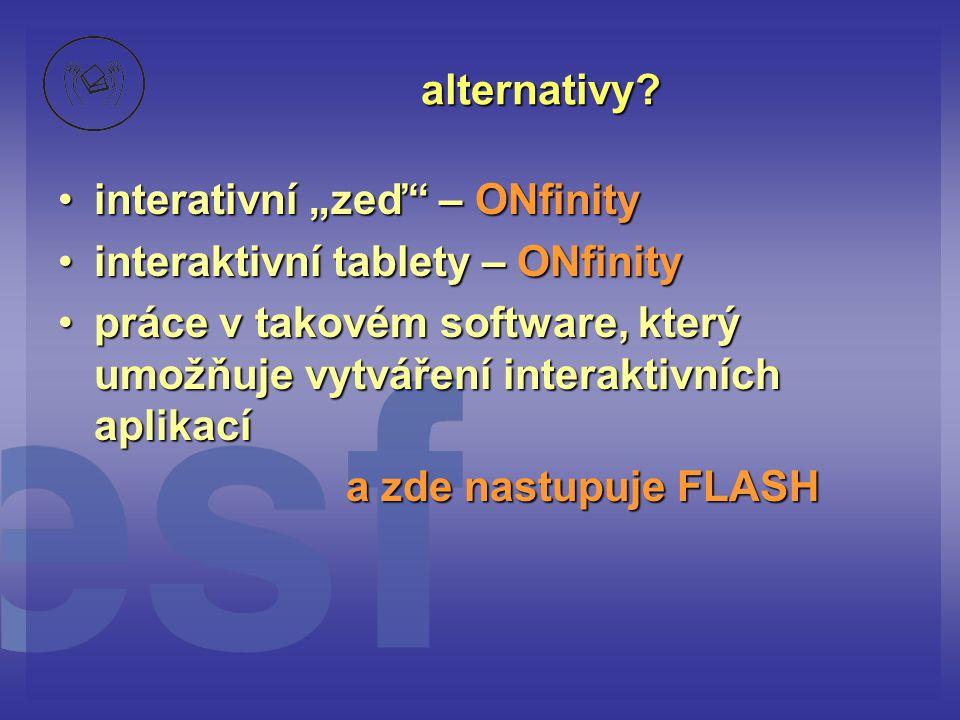 """alternativy? •interativní """"zeď"""" – ONfinity •interaktivní tablety – ONfinity •práce v takovém software, který umožňuje vytváření interaktivních aplikac"""