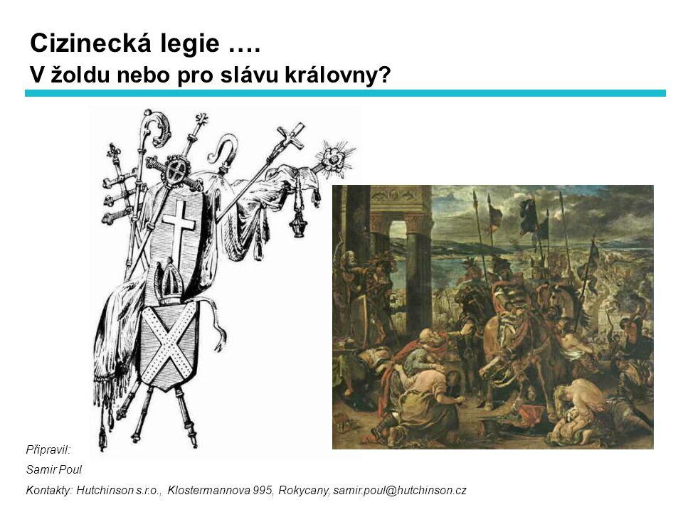 Připravil: Samir Poul Kontakty: Hutchinson s.r.o., Klostermannova 995, Rokycany, samir.poul@hutchinson.cz Cizinecká legie …. V žoldu nebo pro slávu kr