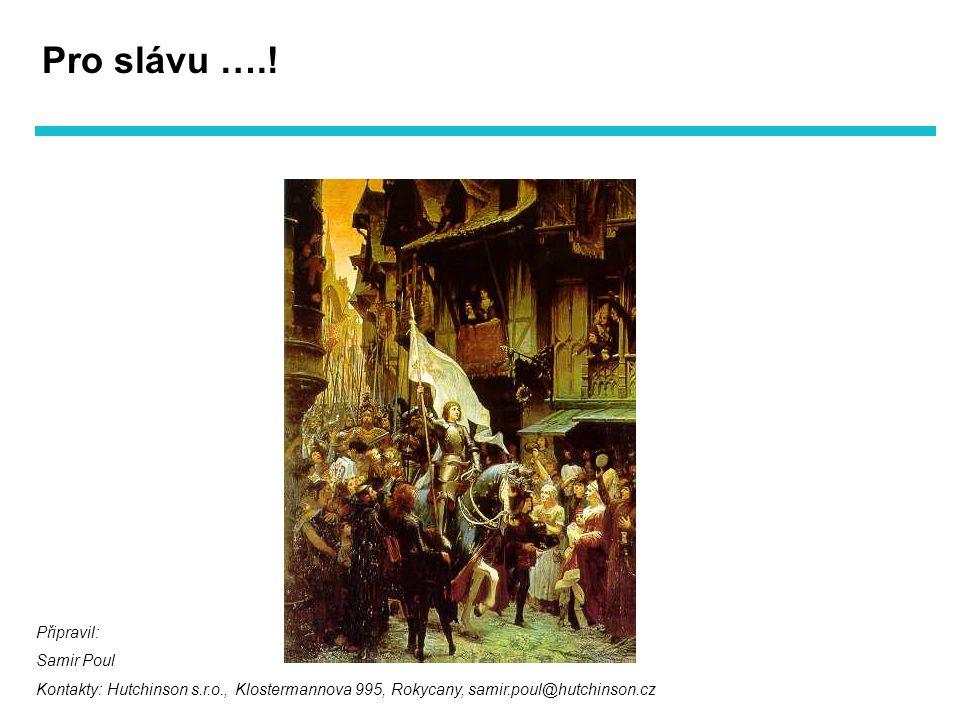 Připravil: Samir Poul Kontakty: Hutchinson s.r.o., Klostermannova 995, Rokycany, samir.poul@hutchinson.cz Pro slávu ….!