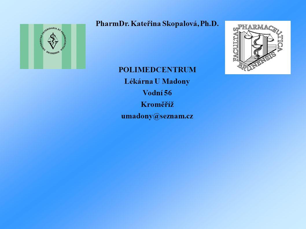 PharmDr. Kateřina Skopalová, Ph.D. POLIMEDCENTRUM Lékárna U Madony Vodní 56 Kroměříž umadony@seznam.cz