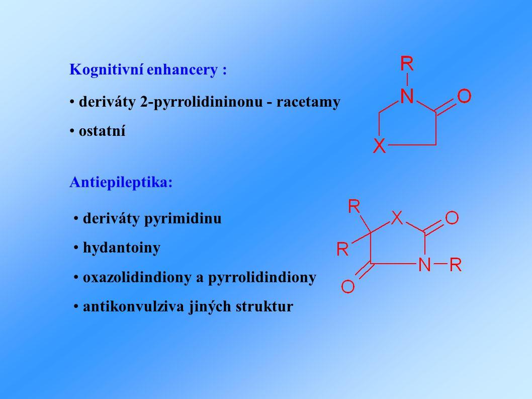 Kognitivní enhancery : • deriváty 2-pyrrolidininonu - racetamy • ostatní Antiepileptika: • deriváty pyrimidinu • hydantoiny • oxazolidindiony a pyrrol