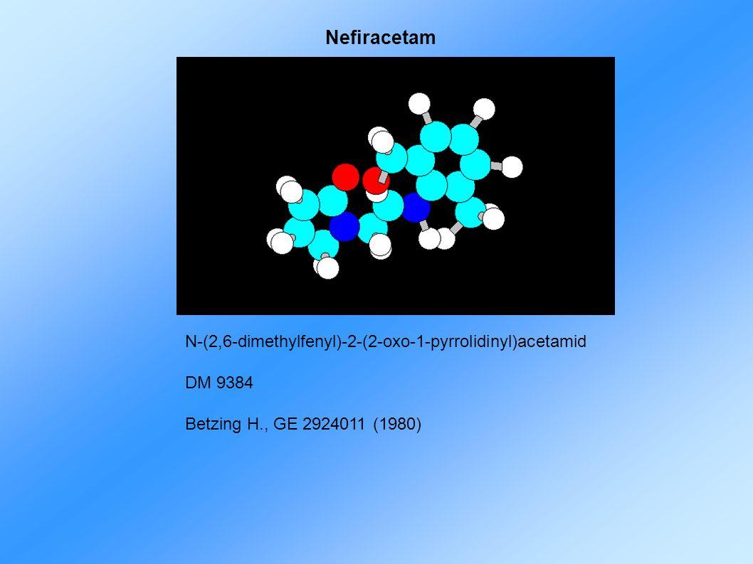 Nefiracetam N-(2,6-dimethylfenyl)-2-(2-oxo-1-pyrrolidinyl)acetamid DM 9384 Betzing H., GE 2924011 (1980)