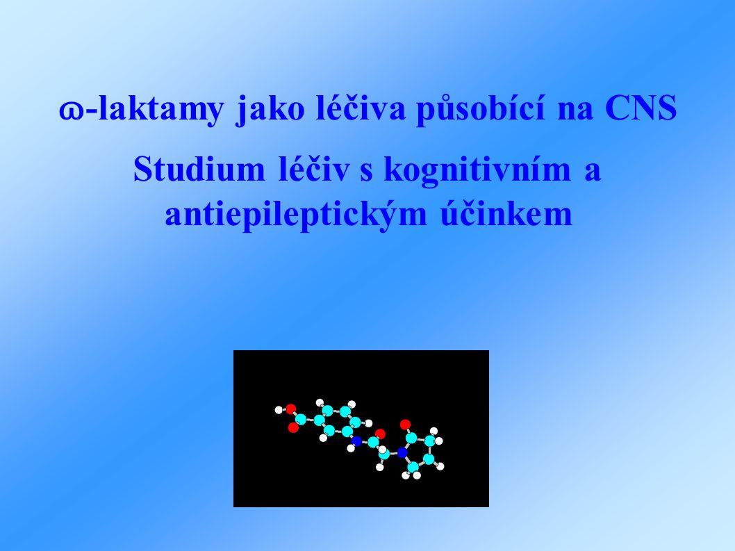 ɷ -laktamy jako léčiva působící na CNS Studium léčiv s kognitivním a antiepileptickým účinkem