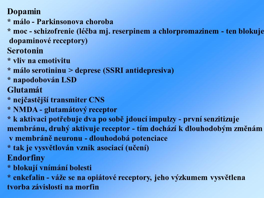 Dopamin * málo - Parkinsonova choroba * moc - schizofrenie (léčba mj. reserpinem a chlorpromazinem - ten blokuje dopaminové receptory) Serotonin * vli
