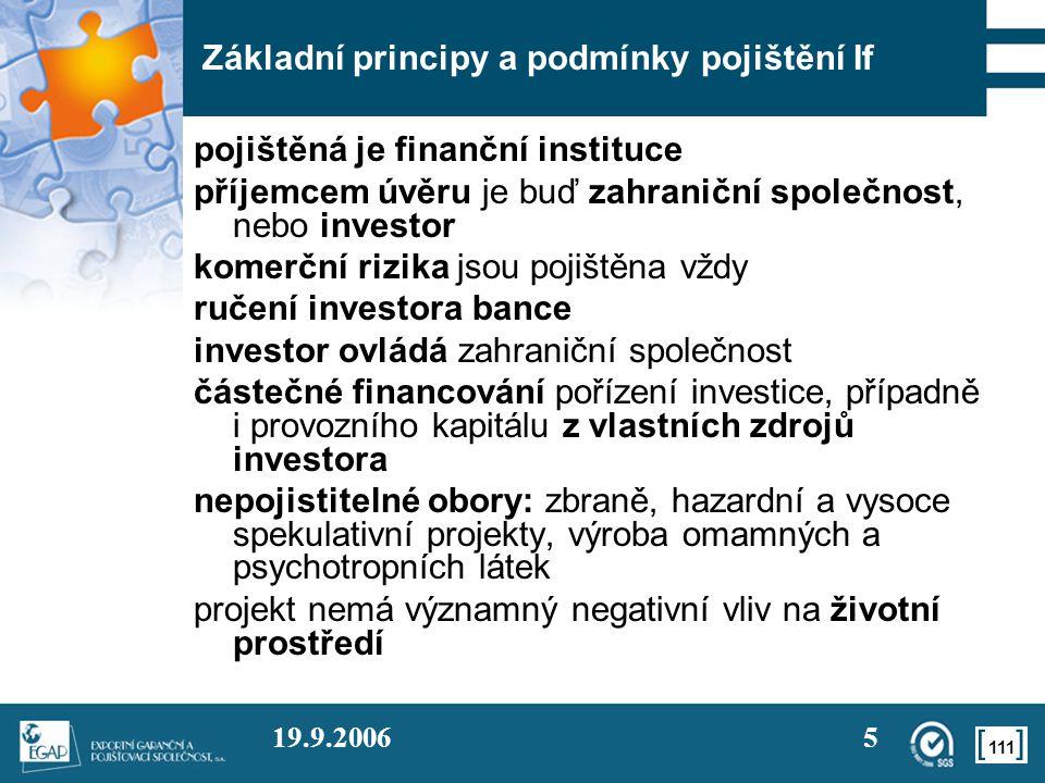 111 19.9.20065 Základní principy a podmínky pojištění If pojištěná je finanční instituce příjemcem úvěru je buď zahraniční společnost, nebo investor k