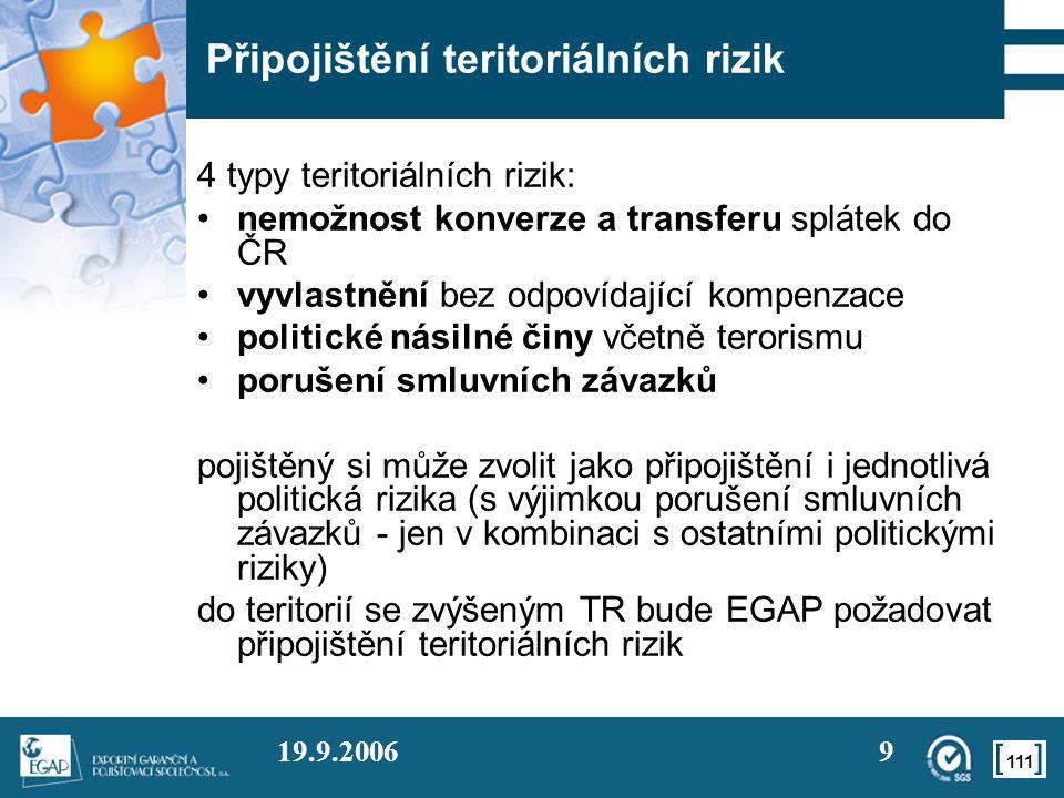 111 19.9.20069 Připojištění teritoriálních rizik 4 typy teritoriálních rizik: •nemožnost konverze a transferu splátek do ČR •vyvlastnění bez odpovídaj