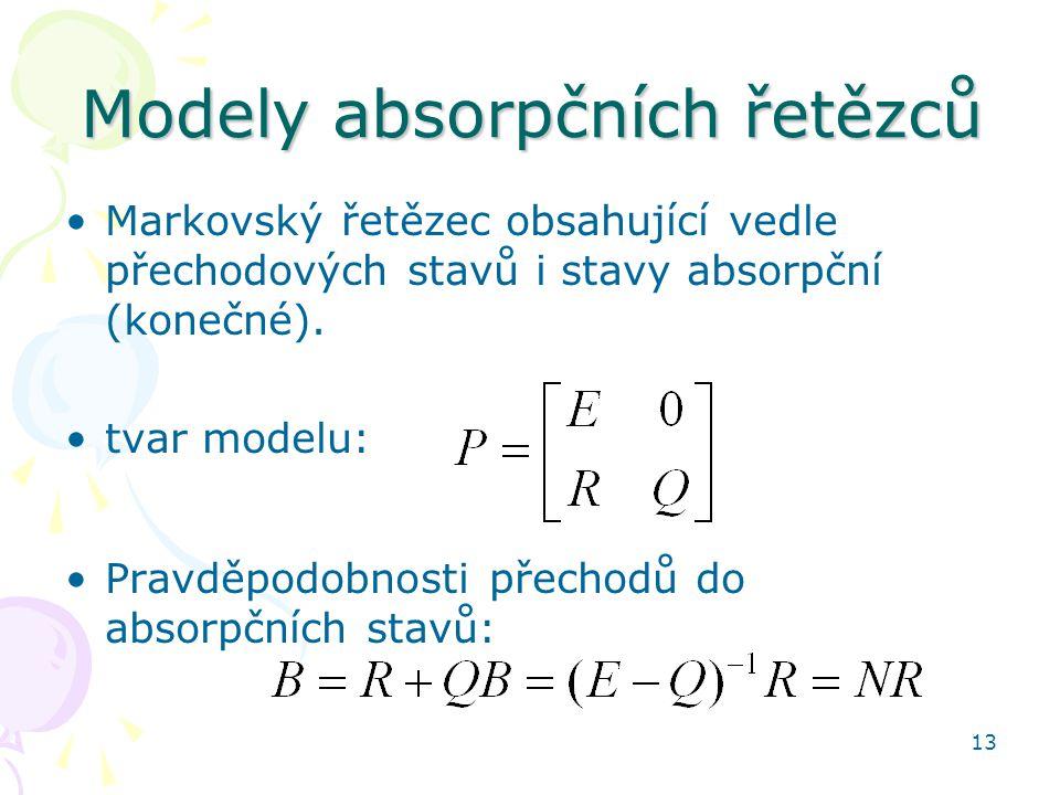 13 Modely absorpčních řetězců •Markovský řetězec obsahující vedle přechodových stavů i stavy absorpční (konečné).
