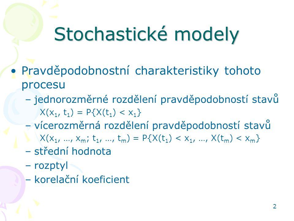 2 Stochastické modely •Pravděpodobnostní charakteristiky tohoto procesu –jednorozměrné rozdělení pravděpodobností stavů X(x 1, t 1 ) = P{X(t 1 ) < x 1