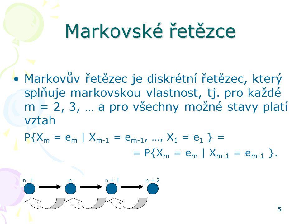 5 Markovské řetězce •Markovův řetězec je diskrétní řetězec, který splňuje markovskou vlastnost, tj. pro každé m = 2, 3, … a pro všechny možné stavy pl