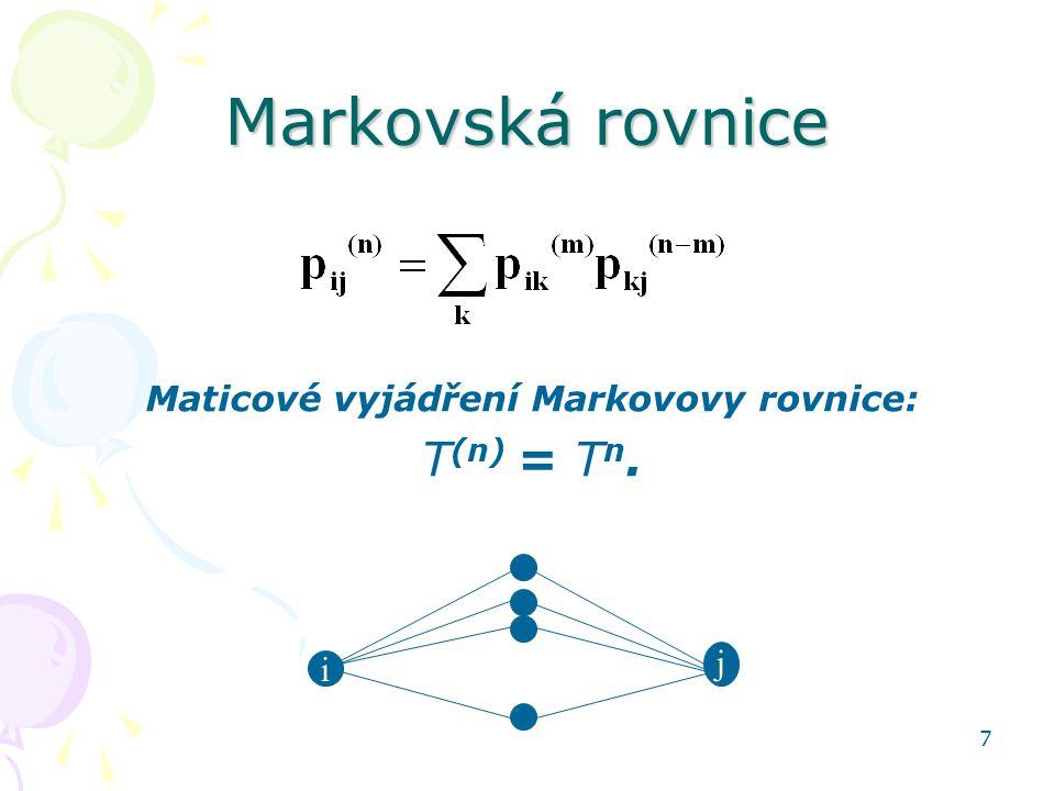 7 Markovská rovnice Maticové vyjádření Markovovy rovnice: T (n) = T n. i j