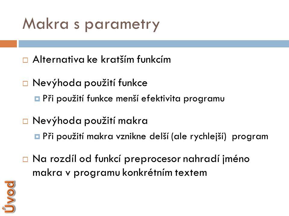 Makra s parametry  Alternativa ke kratším funkcím  Nevýhoda použití funkce  Při použití funkce menší efektivita programu  Nevýhoda použití makra 