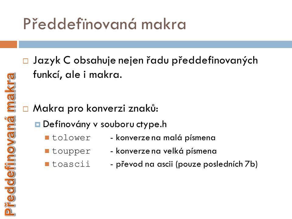 Předdefïnovaná makra  Jazyk C obsahuje nejen řadu předdefinovaných funkcí, ale i makra.  Makra pro konverzi znaků:  Definovány v souboru ctype.h 
