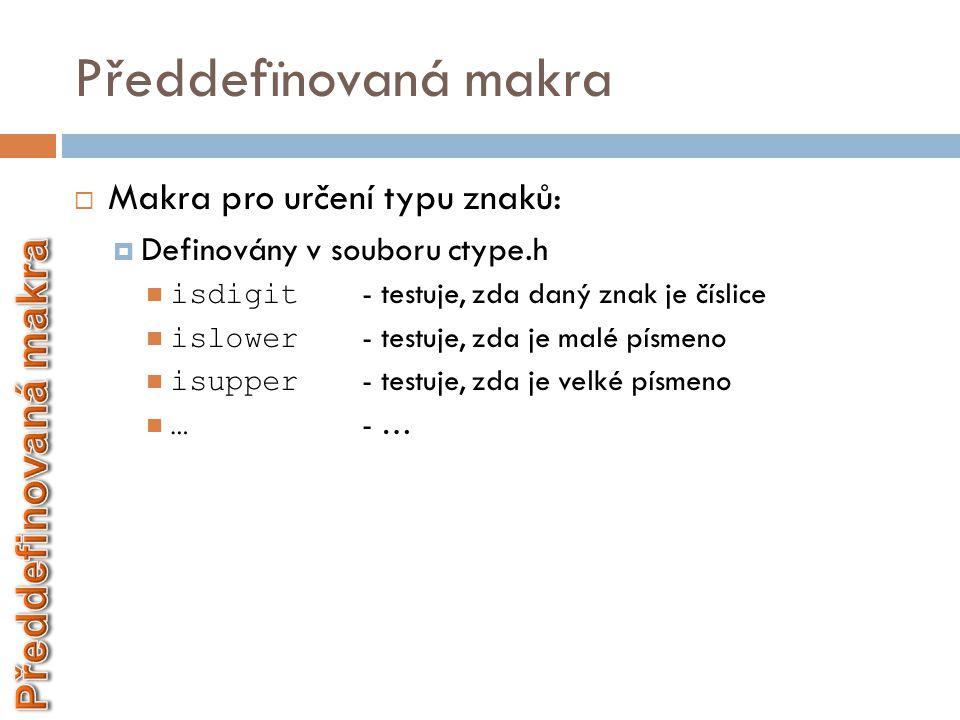 Předdefïnovaná makra  Makra pro určení typu znaků:  Definovány v souboru ctype.h  isdigit - testuje, zda daný znak je číslice  islower - testuje,