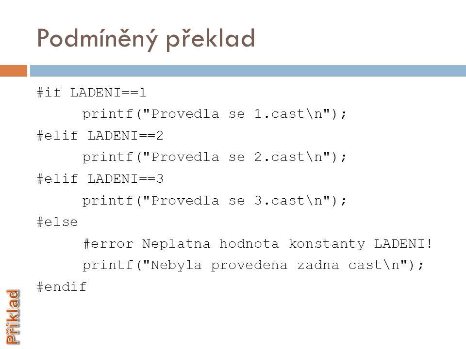 Podmíněný překlad #if LADENI==1 printf(