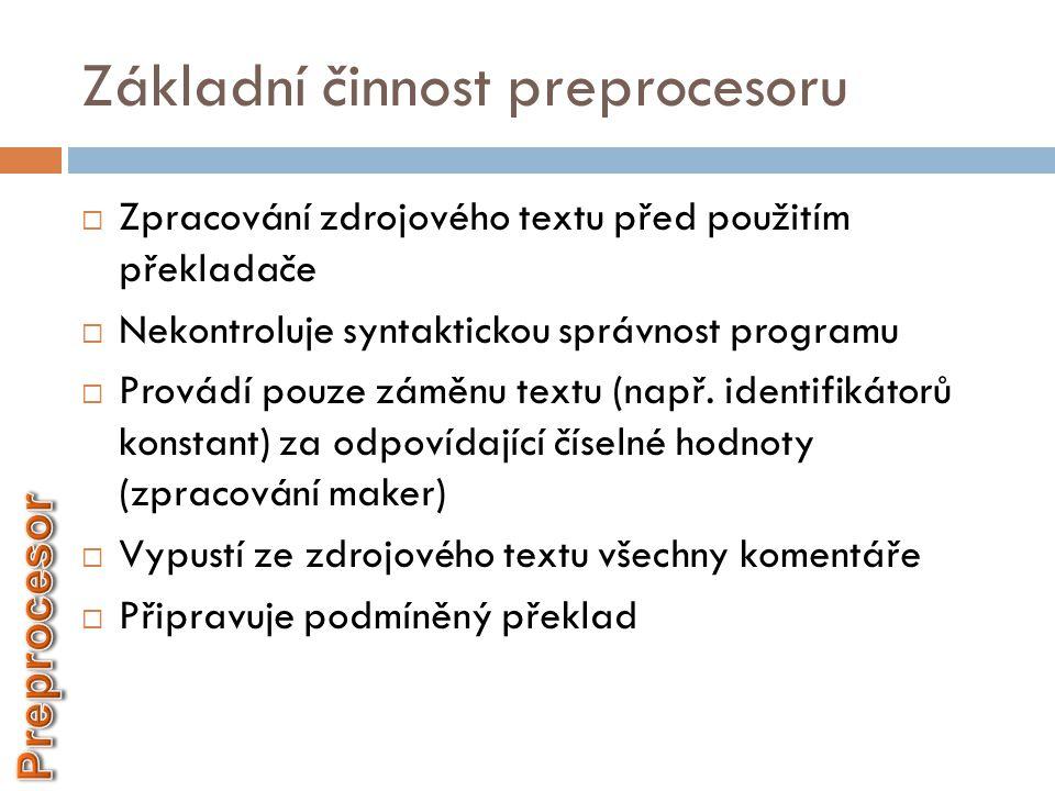 Základní činnost preprocesoru  Zpracování zdrojového textu před použitím překladače  Nekontroluje syntaktickou správnost programu  Provádí pouze zá