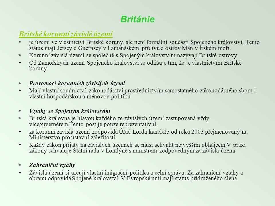Británie Britské korunní závislé území •je území ve vlastnictví Britské koruny, ale není formální součástí Spojeného království. Tento status mají Jer