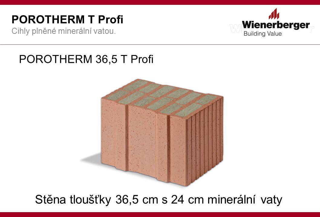 POROTHERM 36,5 T Profi POROTHERM T Profi Cihly plněné minerální vatou.
