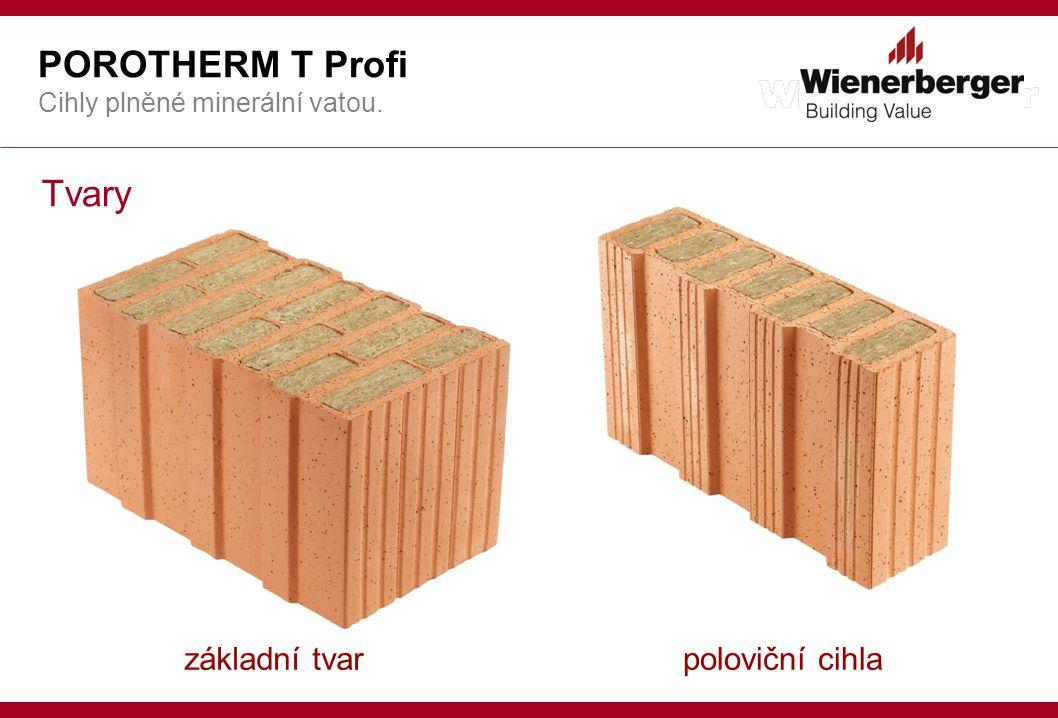 POROTHERM T Profi Cihly plněné minerální vatou. Tvary základní tvarpoloviční cihla
