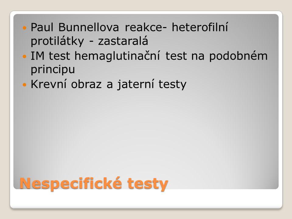Nespecifické testy  Paul Bunnellova reakce- heterofilní protilátky - zastaralá  IM test hemaglutinační test na podobném principu  Krevní obraz a ja
