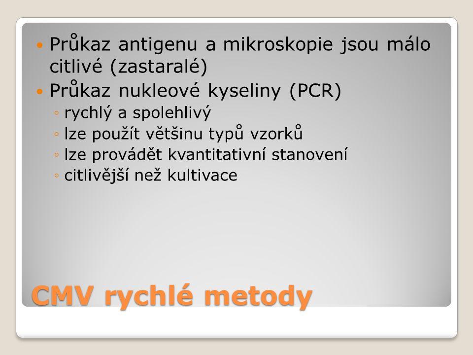 CMV rychlé metody  Průkaz antigenu a mikroskopie jsou málo citlivé (zastaralé)  Průkaz nukleové kyseliny (PCR) ◦rychlý a spolehlivý ◦lze použít větš