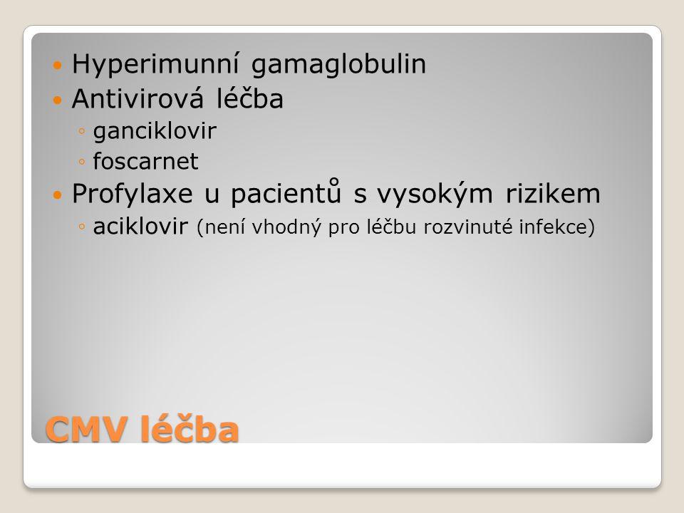 CMV léčba  Hyperimunní gamaglobulin  Antivirová léčba ◦ganciklovir ◦foscarnet  Profylaxe u pacientů s vysokým rizikem ◦aciklovir (není vhodný pro l