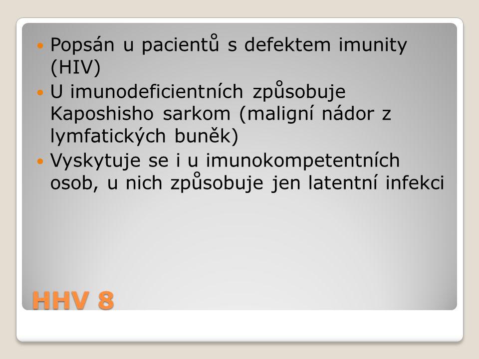 HHV 8  Popsán u pacientů s defektem imunity (HIV)  U imunodeficientních způsobuje Kaposhisho sarkom (maligní nádor z lymfatických buněk)  Vyskytuje