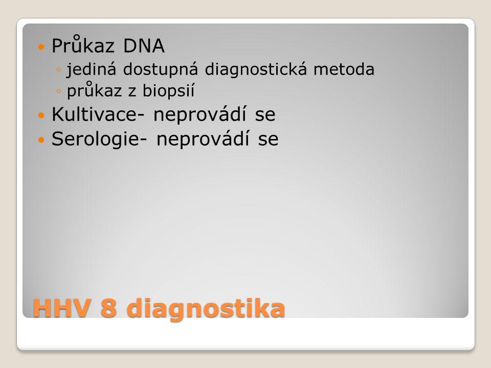 HHV 8 diagnostika  Průkaz DNA ◦jediná dostupná diagnostická metoda ◦průkaz z biopsií  Kultivace- neprovádí se  Serologie- neprovádí se