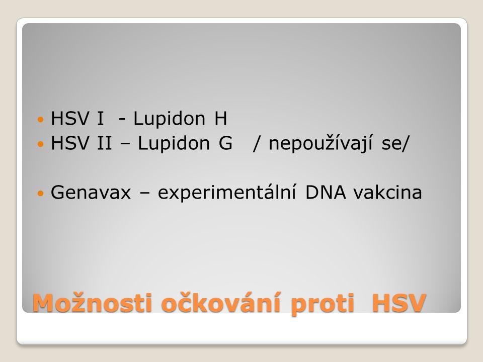 Možnosti očkování proti HSV  HSV I - Lupidon H  HSV II – Lupidon G / nepoužívají se/  Genavax – experimentální DNA vakcina