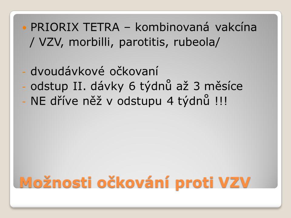 Možnosti očkování proti VZV  PRIORIX TETRA – kombinovaná vakcína / VZV, morbilli, parotitis, rubeola/ - dvoudávkové očkovaní - odstup II. dávky 6 týd