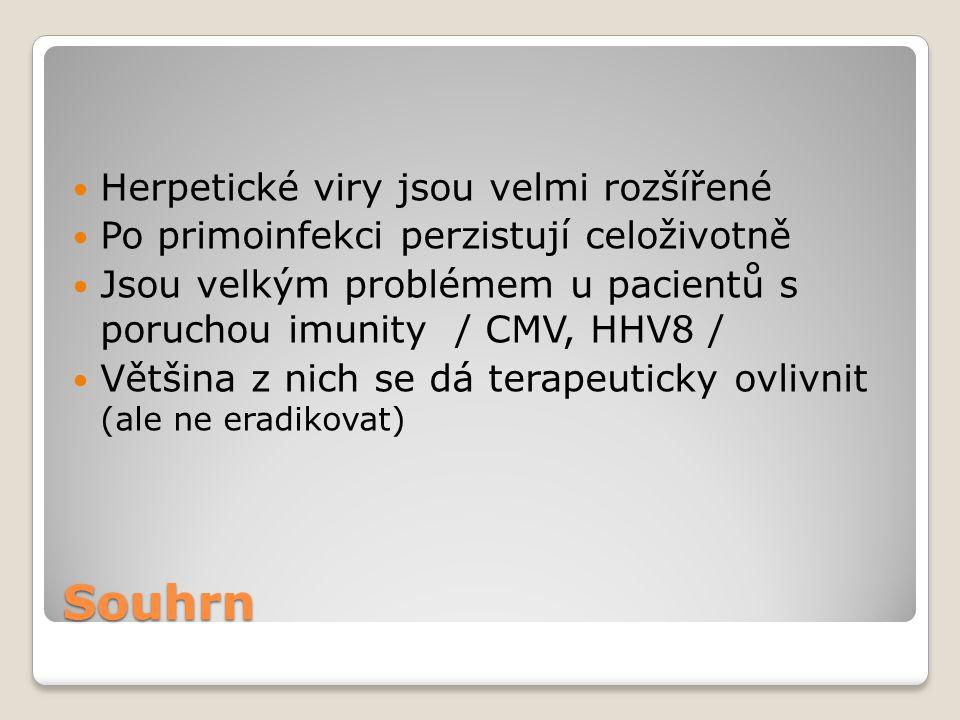 Souhrn  Herpetické viry jsou velmi rozšířené  Po primoinfekci perzistují celoživotně  Jsou velkým problémem u pacientů s poruchou imunity / CMV, HH