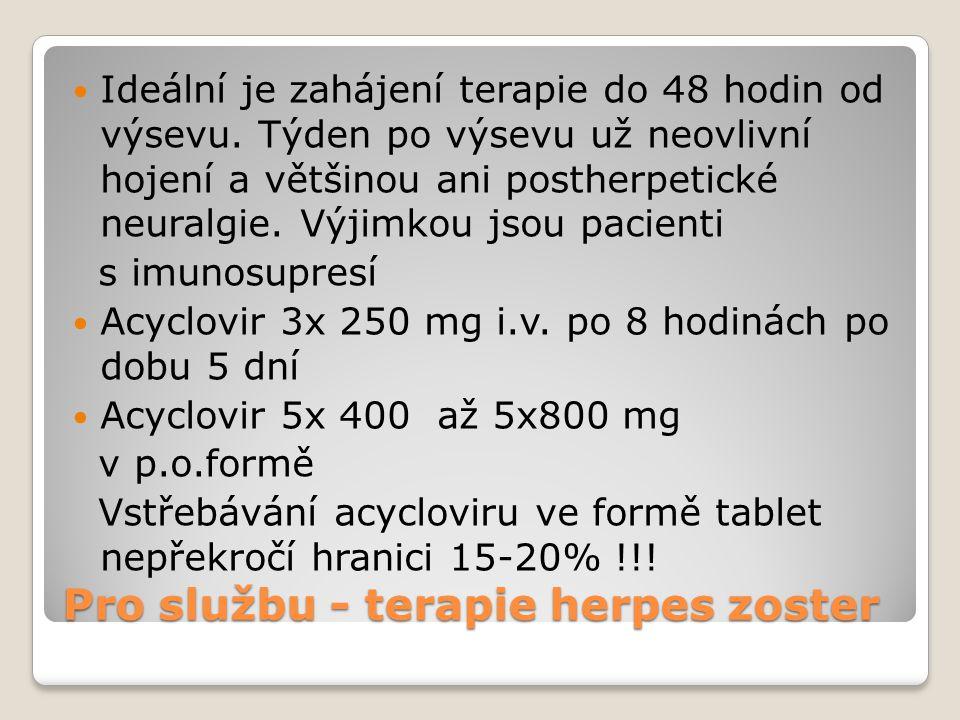 Pro službu - terapie herpes zoster  Ideální je zahájení terapie do 48 hodin od výsevu. Týden po výsevu už neovlivní hojení a většinou ani postherpeti
