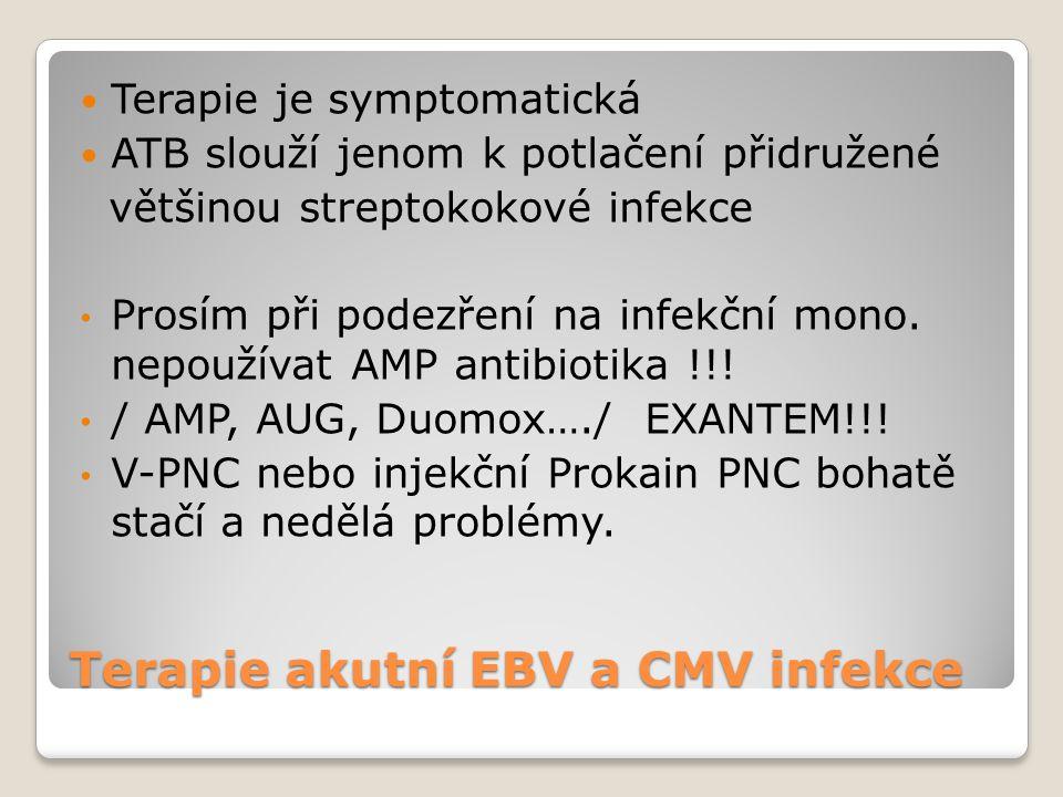 Terapie akutní EBV a CMV infekce  Terapie je symptomatická  ATB slouží jenom k potlačení přidružené většinou streptokokové infekce • Prosím při pode