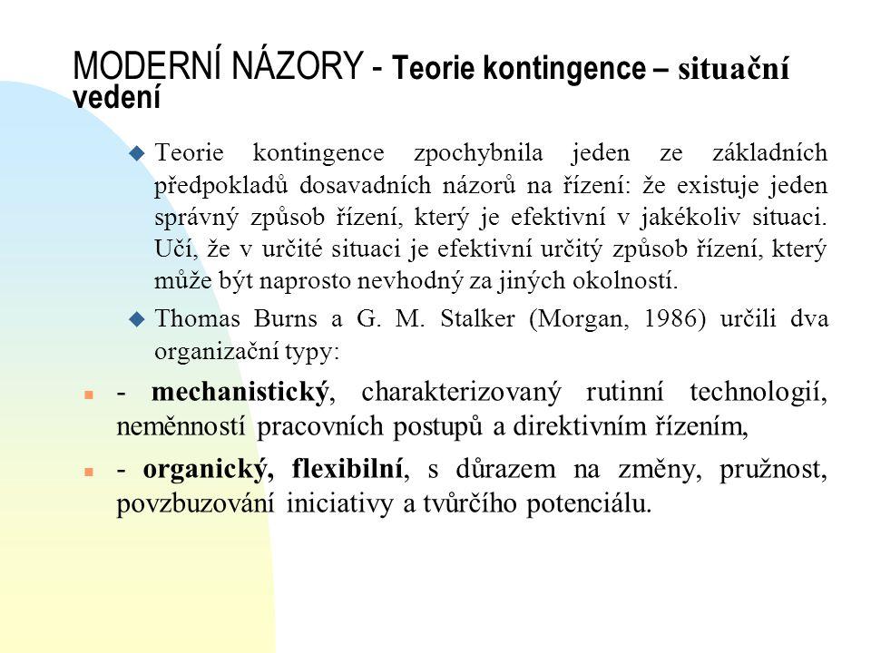 MODERNÍ NÁZORY - Teorie kontingence – situační vedení u Teorie kontingence zpochybnila jeden ze základních předpokladů dosavadních názorů na řízení: ž