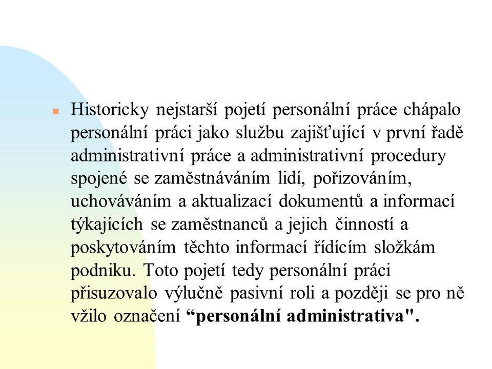  Historicky nejstarší pojetí personální práce chápalo personální práci jako službu zajišťující v první řadě administrativní práce a administrativní p