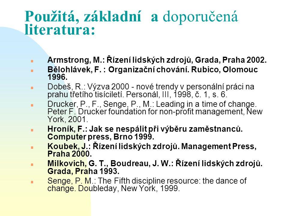 Použitá, základní a doporučená literatura: n Armstrong, M.: Řízení lidských zdrojů, Grada, Praha 2002. n Bělohlávek, F. : Organizační chování. Rubico,