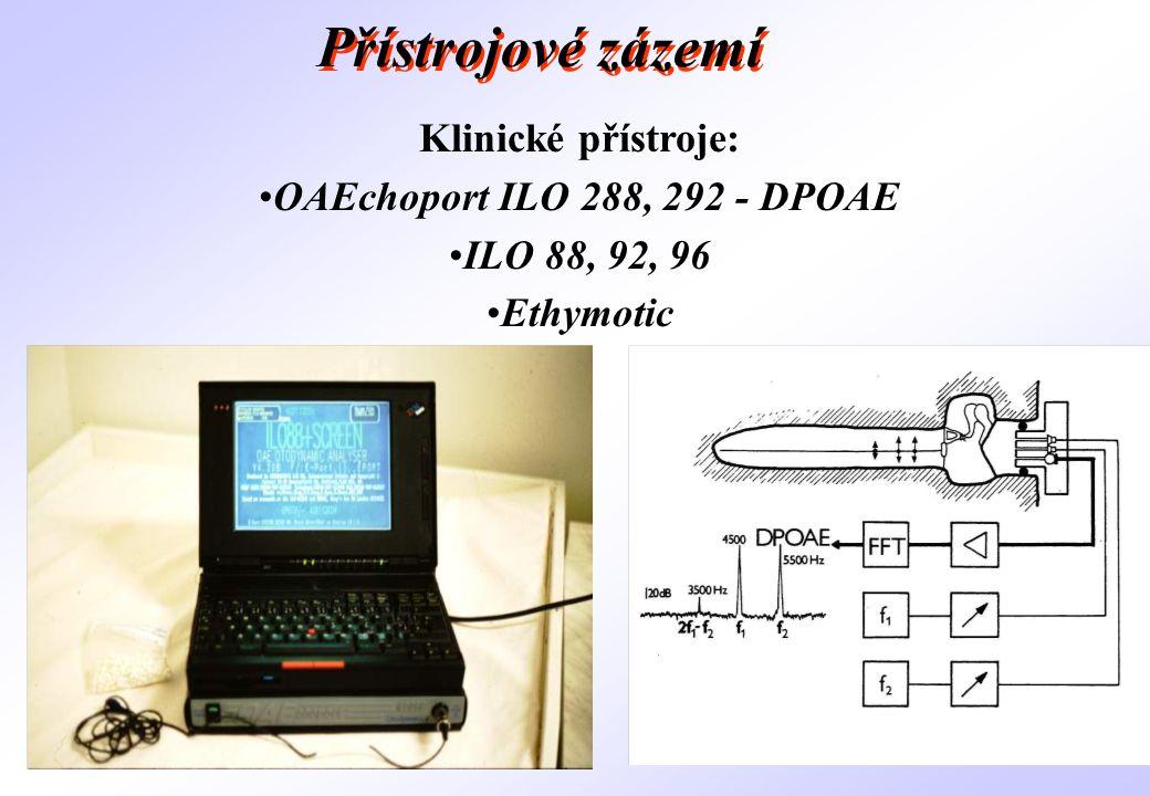 Klinické přístroje: •OAEchoport ILO 288, 292 - DPOAE •ILO 88, 92, 96 •Ethymotic Přístrojové zázemí