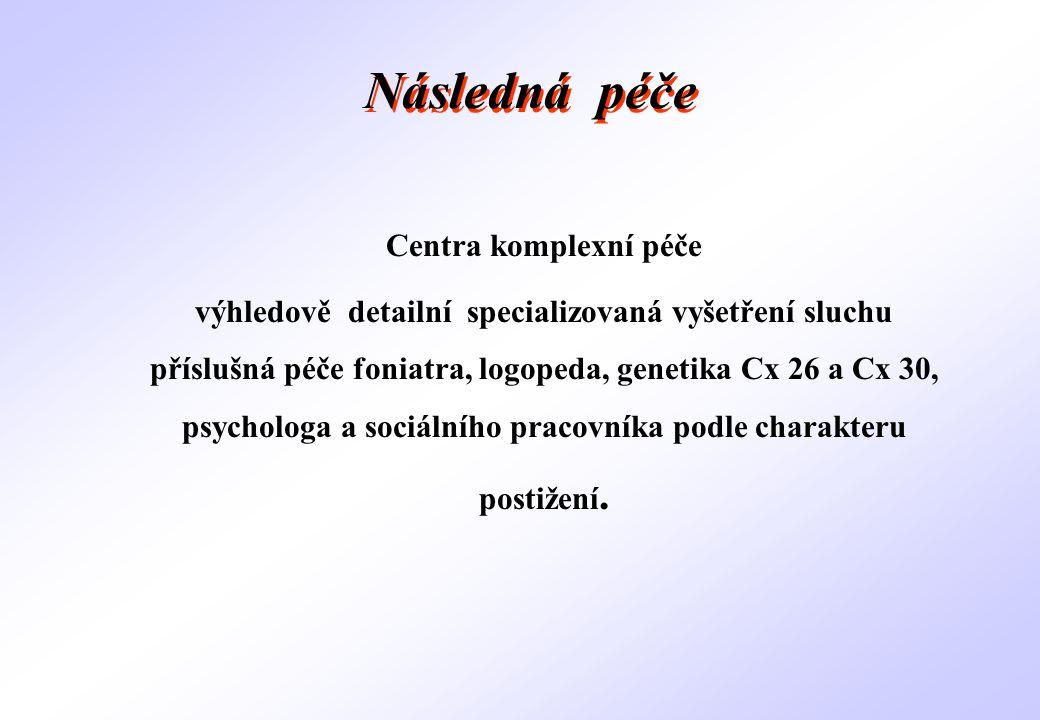 Centra komplexní péče výhledově detailní specializovaná vyšetření sluchu příslušná péče foniatra, logopeda, genetika Cx 26 a Cx 30, psychologa a sociá