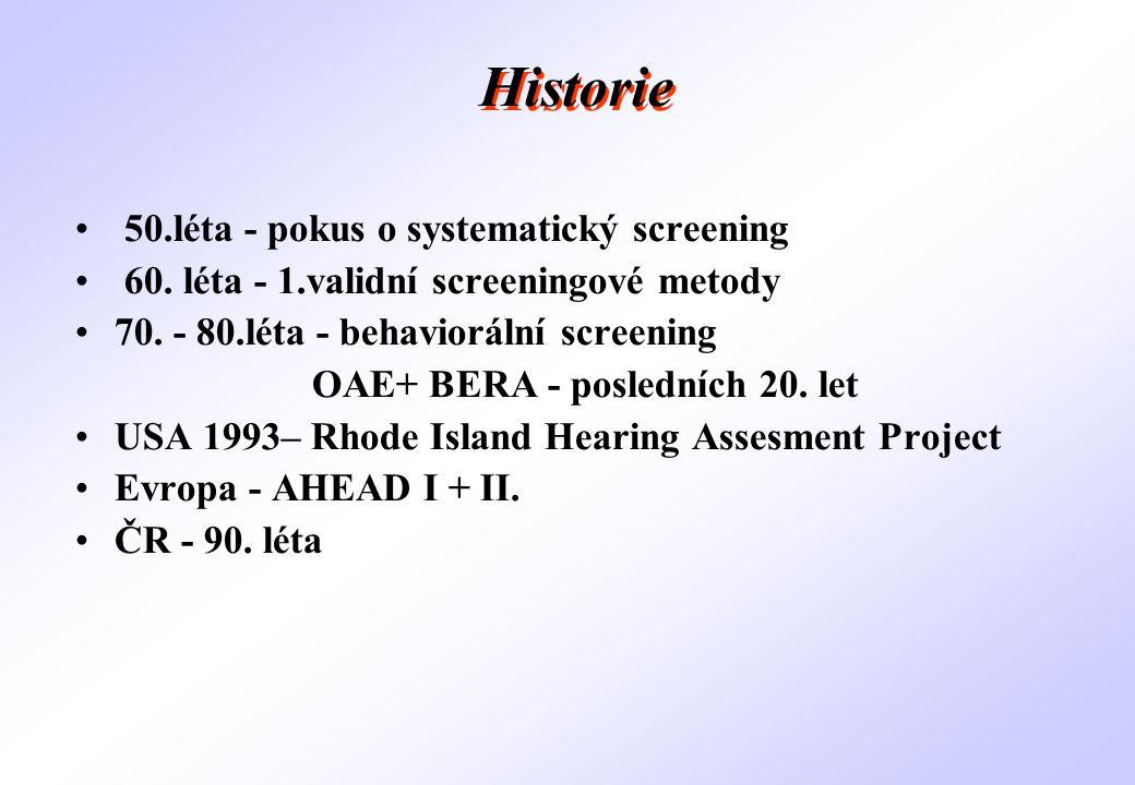 Historie • 50.léta - pokus o systematický screening • 60. léta - 1.validní screeningové metody •70. - 80.léta - behaviorální screening OAE+ BERA - pos