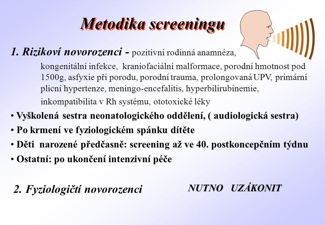 Centra komplexní péče výhledově detailní specializovaná vyšetření sluchu příslušná péče foniatra, logopeda, genetika Cx 26 a Cx 30, psychologa a sociálního pracovníka podle charakteru postižení.
