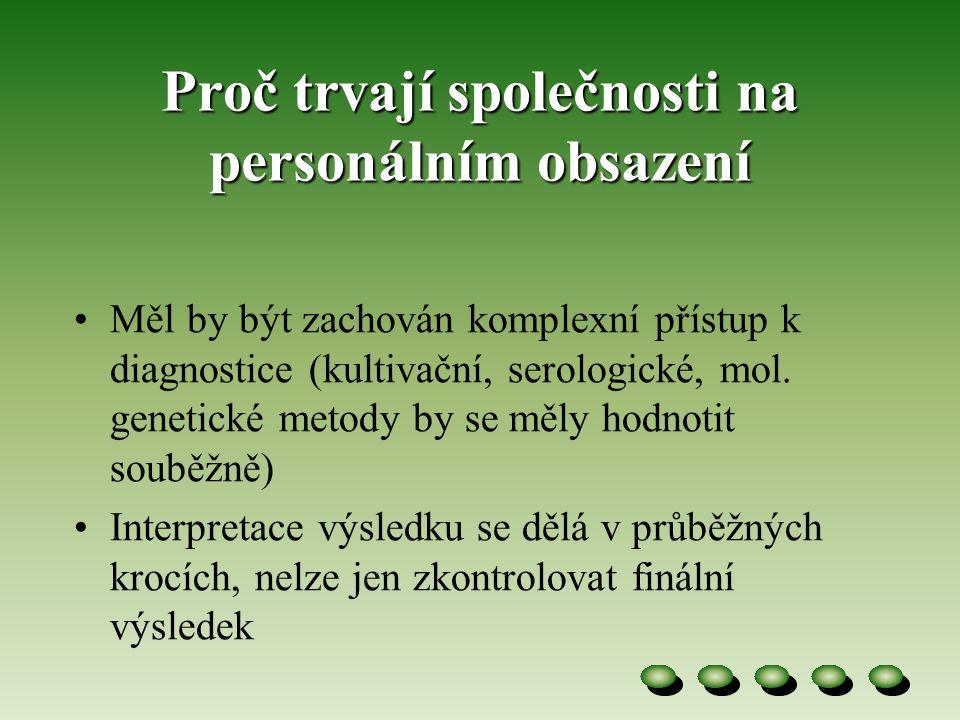 Proč trvají společnosti na personálním obsazení •Měl by být zachován komplexní přístup k diagnostice (kultivační, serologické, mol.