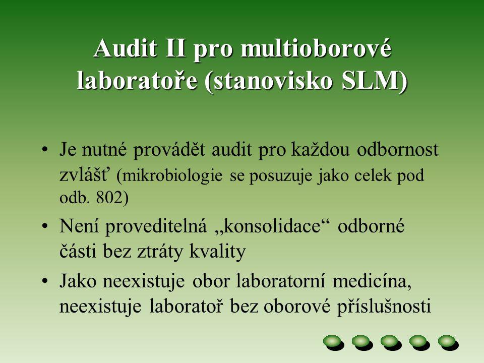 Audit II pro multioborové laboratoře (stanovisko SLM) •Je nutné provádět audit pro každou odbornost zvlášť (mikrobiologie se posuzuje jako celek pod odb.