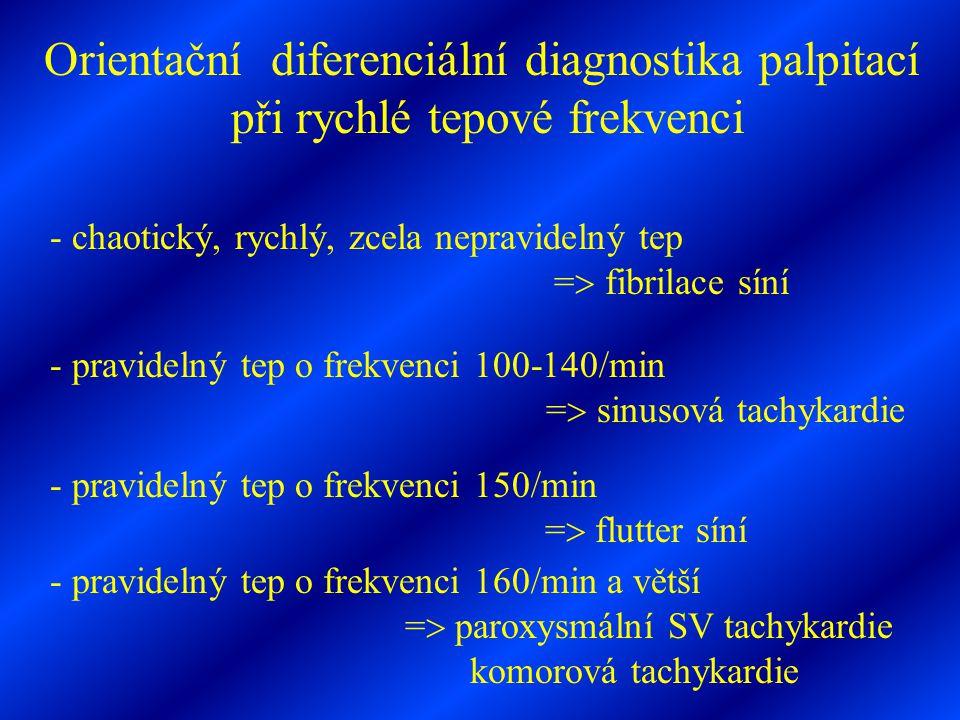 Orientační diferenciální diagnostika palpitací při rychlé tepové frekvenci - chaotický, rychlý, zcela nepravidelný tep =  fibrilace síní - pravidelný