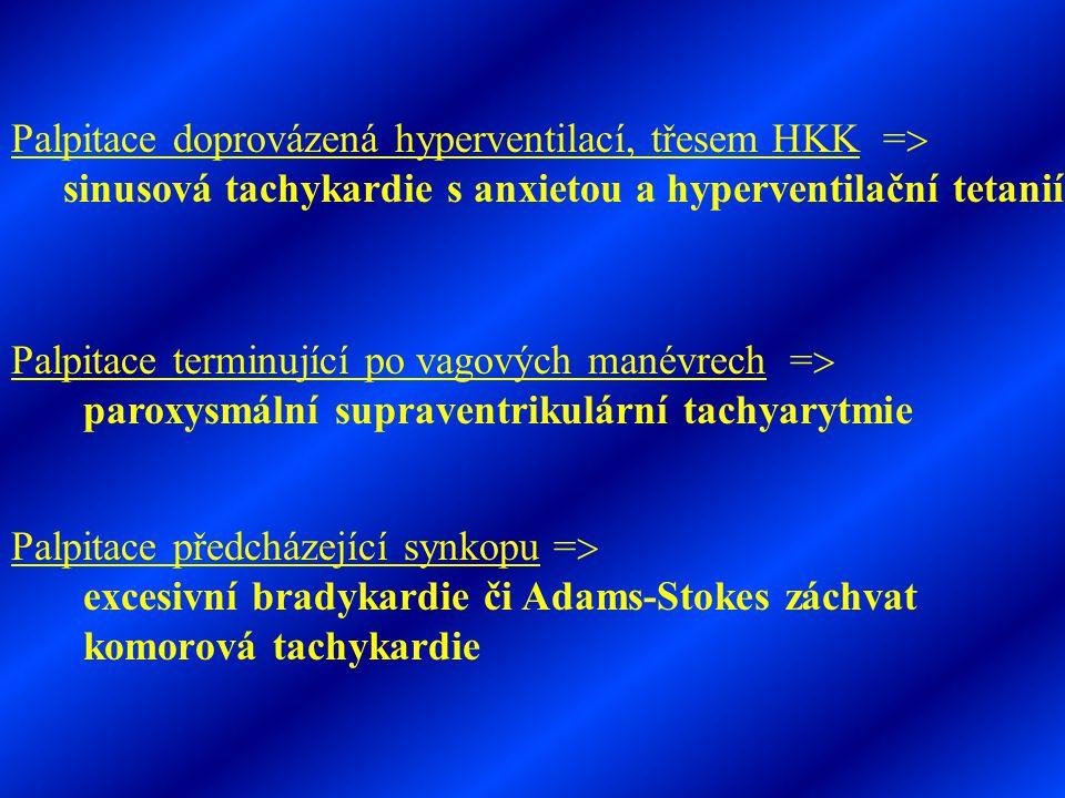 Palpitace terminující po vagových manévrech =  paroxysmální supraventrikulární tachyarytmie Palpitace předcházející synkopu =  excesivní bradykardie