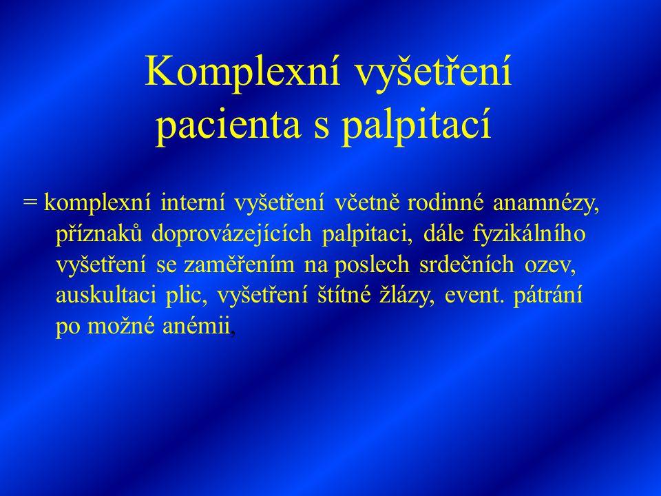 Komplexní vyšetření pacienta s palpitací = komplexní interní vyšetření včetně rodinné anamnézy, příznaků doprovázejících palpitaci, dále fyzikálního v