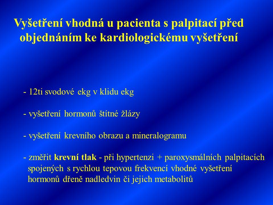 - 12ti svodové ekg v klidu ekg - vyšetření hormonů štítné žlázy - vyšetření krevního obrazu a mineralogramu - změřit krevní tlak - při hypertenzi + pa