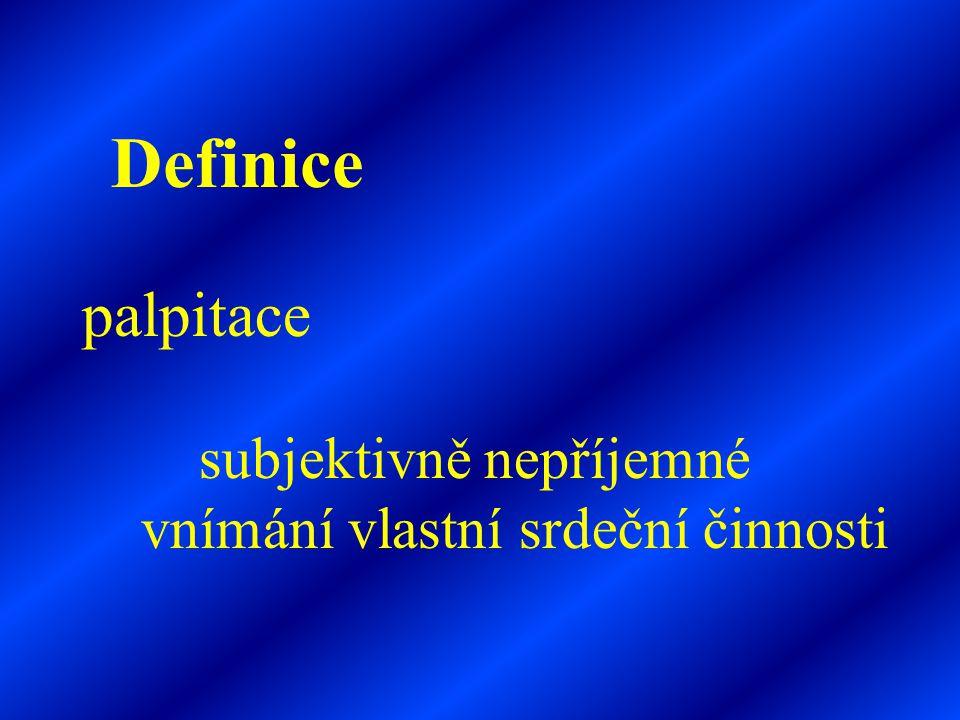 Definice palpitace subjektivně nepříjemné vnímání vlastní srdeční činnosti