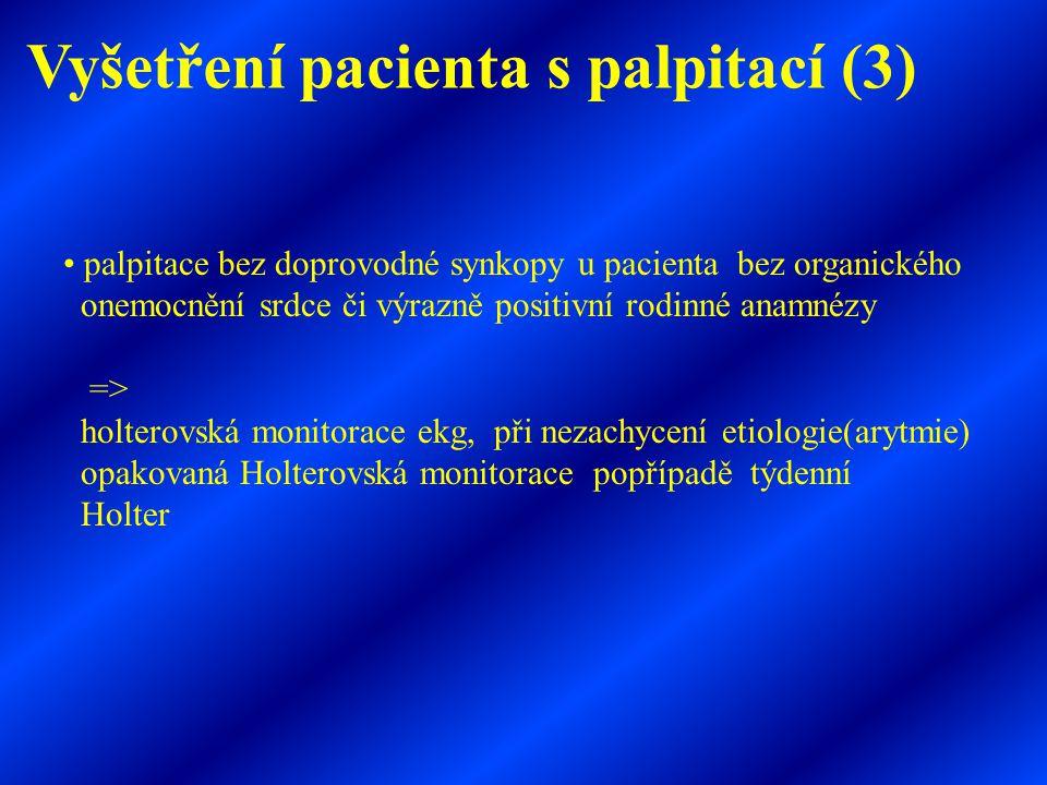• palpitace bez doprovodné synkopy u pacienta bez organického onemocnění srdce či výrazně positivní rodinné anamnézy => holterovská monitorace ekg, př