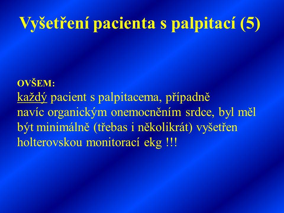 Vyšetření pacienta s palpitací (5) OVŠEM: každý pacient s palpitacema, případně navíc organickým onemocněním srdce, byl měl být minimálně (třebas i ně