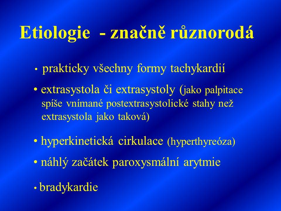• prakticky všechny formy tachykardií Etiologie - značně různorodá • extrasystola či extrasystoly ( jako palpitace spíše vnímané postextrasystolické s